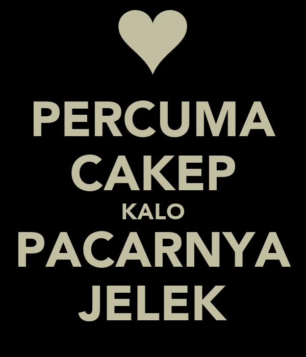 PERCUMA CAKEP KALO PACARNYA JELEK
