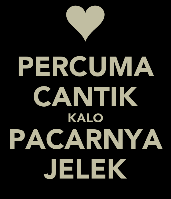 PERCUMA CANTIK KALO PACARNYA JELEK