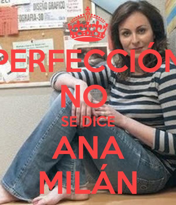 ¿PERFECCIÓN? NO  SE DICE ANA MILÁN