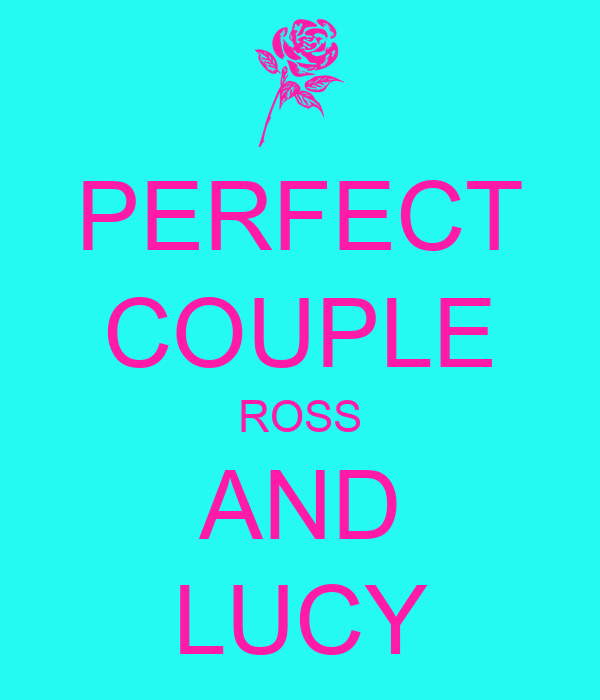 PERFECT COUPLE ROSS AND LUCY