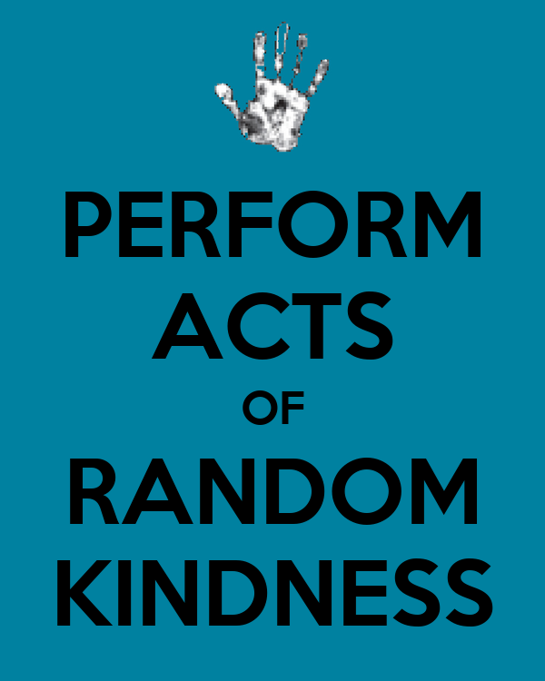 PERFORM ACTS OF RANDOM KINDNESS