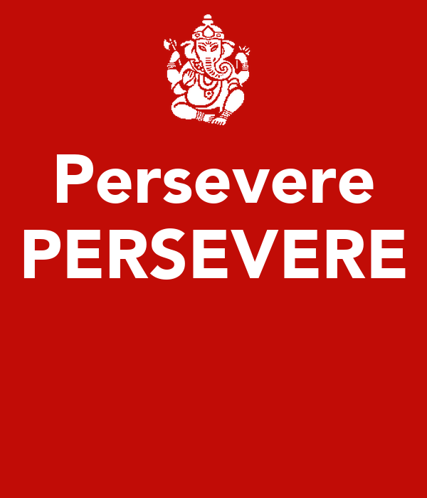 Persevere PERSEVERE