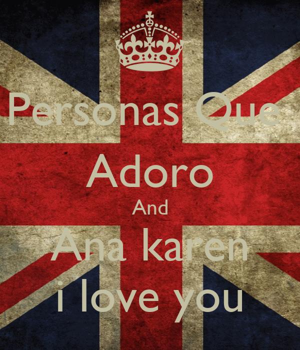 Personas Que  Adoro And Ana karen i love you