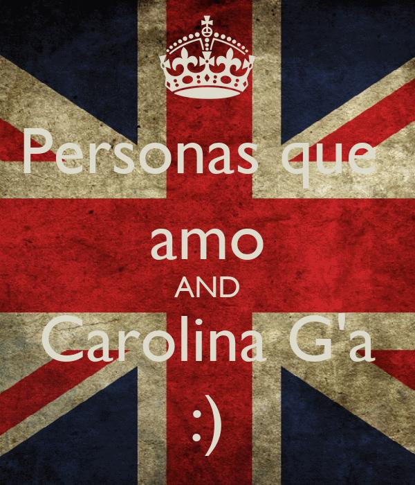 Personas que  amo AND Carolina G'a :)