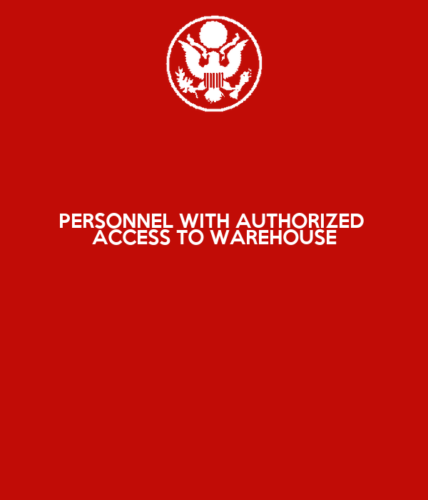 PERSONNEL WITH AUTHORIZED  ACCESS TO WAREHOUSE