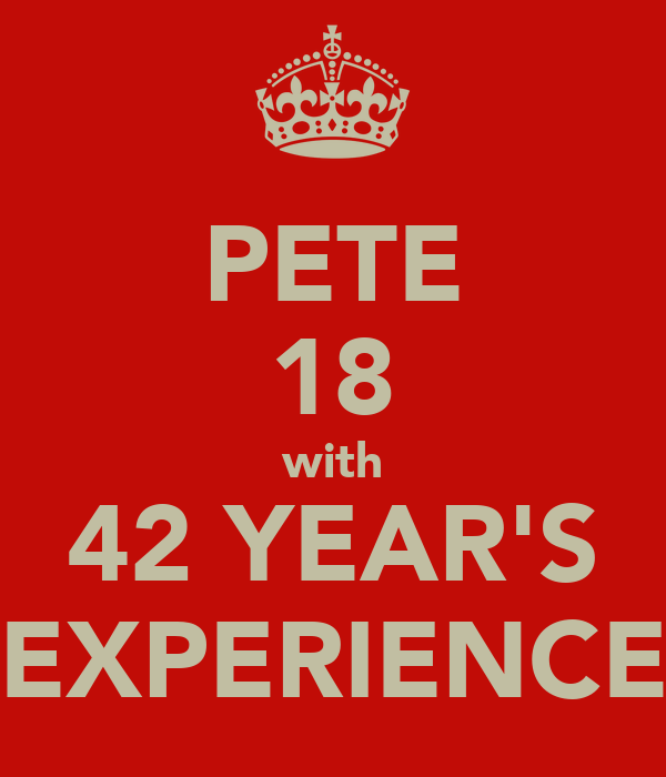 PETE 18 with 42 YEAR'S EXPERIENCE