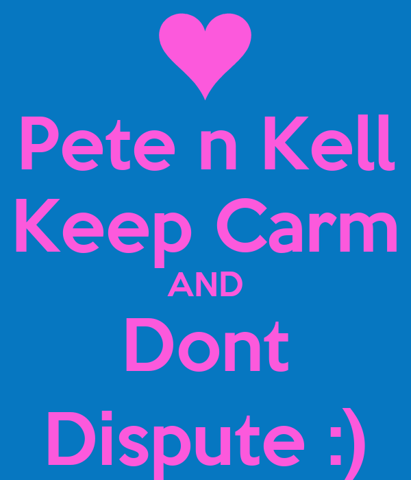 Pete n Kell Keep Carm AND Dont Dispute :)