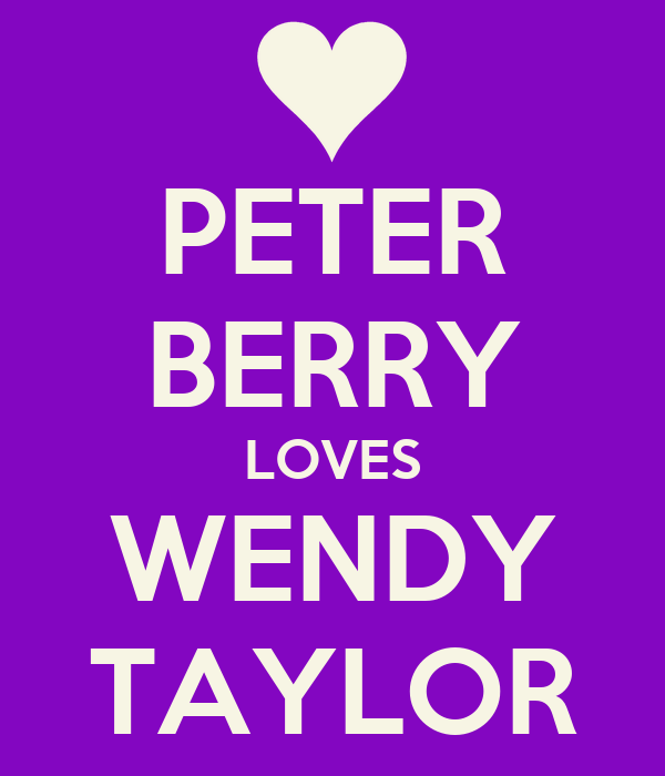 PETER BERRY LOVES WENDY TAYLOR