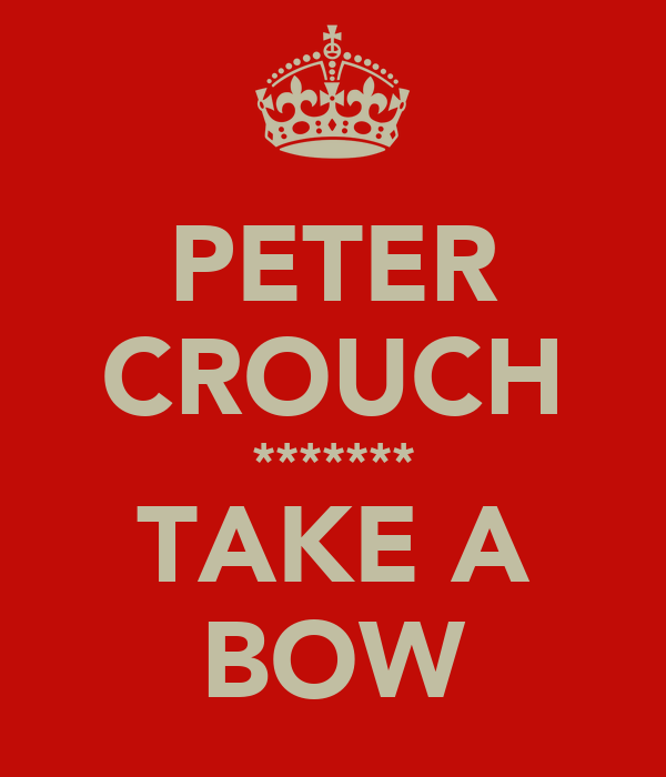 PETER CROUCH ******* TAKE A BOW