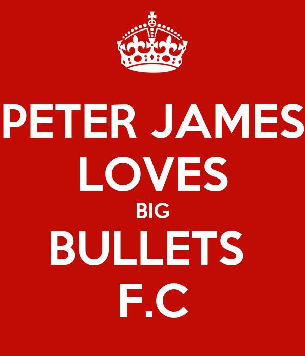 PETER JAMES LOVES BIG BULLETS  F.C