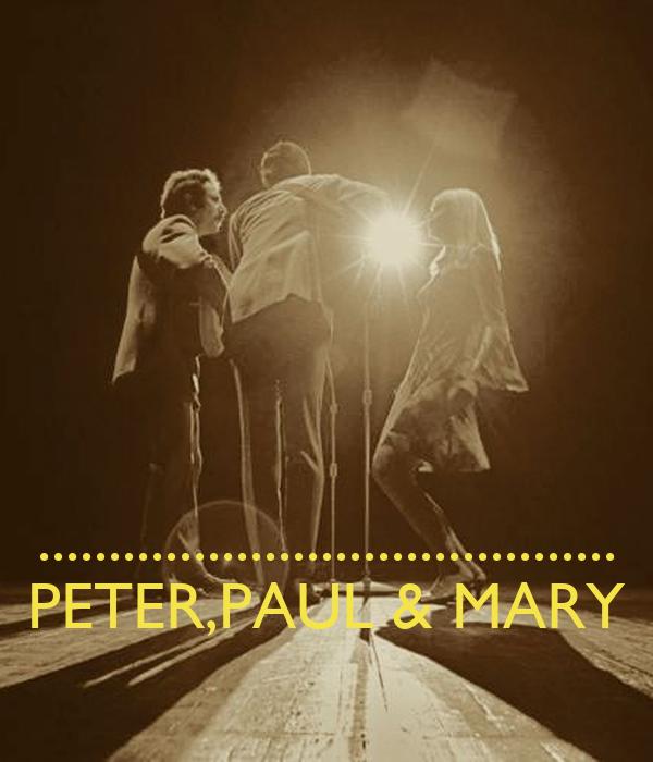 ......................................... PETER,PAUL & MARY