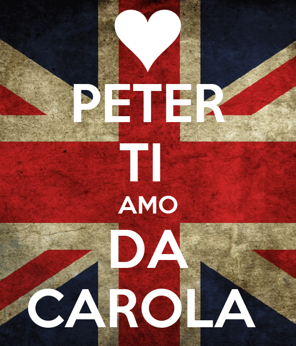 PETER TI  AMO DA CAROLA