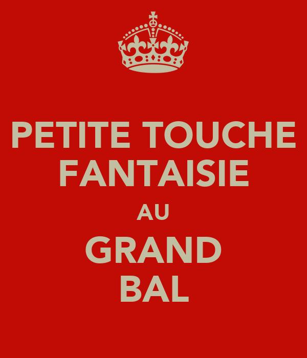 PETITE TOUCHE FANTAISIE AU GRAND BAL