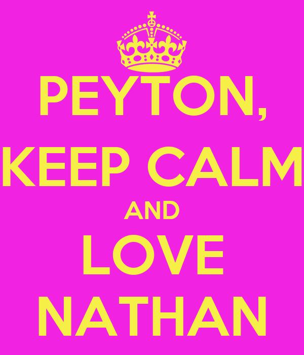 PEYTON, KEEP CALM AND LOVE NATHAN