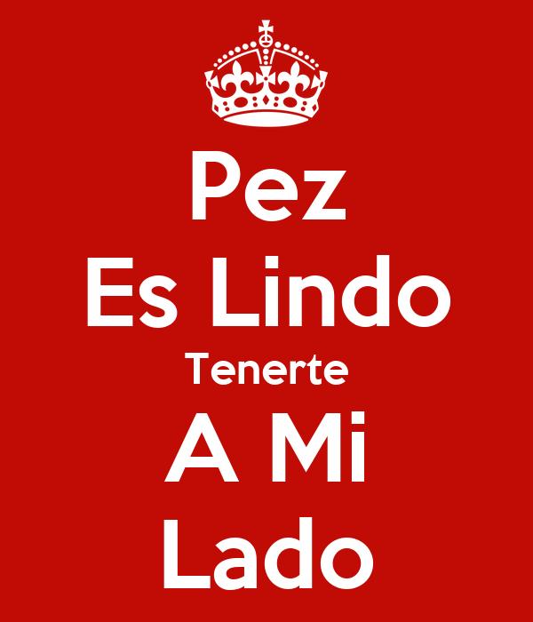 Pez es lindo tenerte a mi lado poster andres keep calm for Mi pez nada de lado