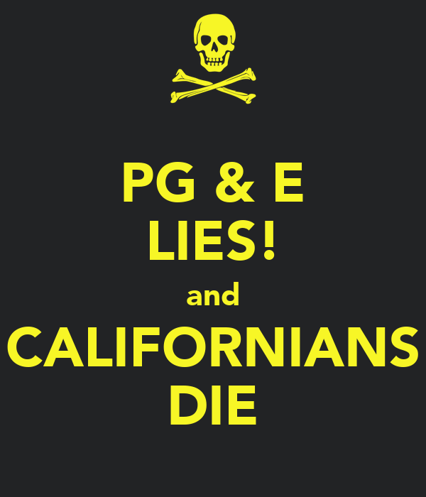 PG & E LIES! and CALIFORNIANS DIE