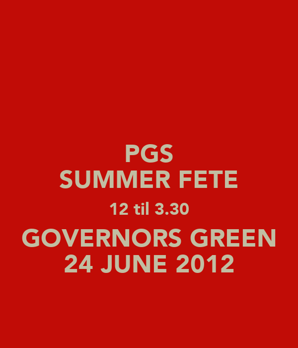 PGS SUMMER FETE 12 til 3.30 GOVERNORS GREEN 24 JUNE 2012