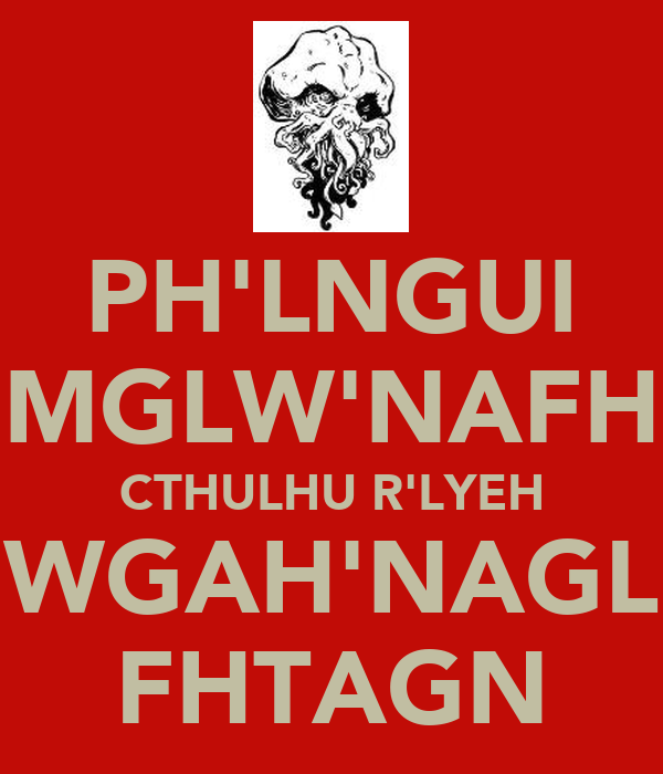 PH'LNGUI MGLW'NAFH CTHULHU R'LYEH WGAH'NAGL FHTAGN