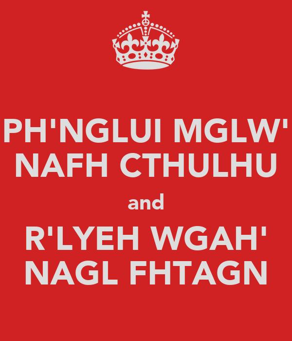 PH'NGLUI MGLW' NAFH CTHULHU and R'LYEH WGAH' NAGL FHTAGN