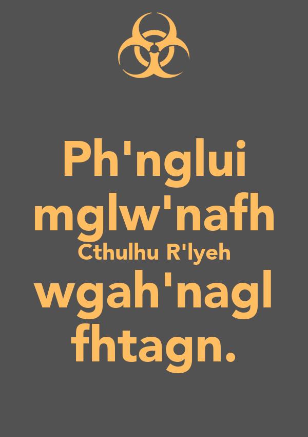 Ph'nglui mglw'nafh Cthulhu R'lyeh wgah'nagl fhtagn.