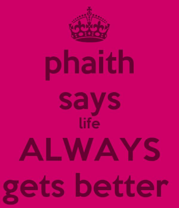 phaith says life ALWAYS gets better