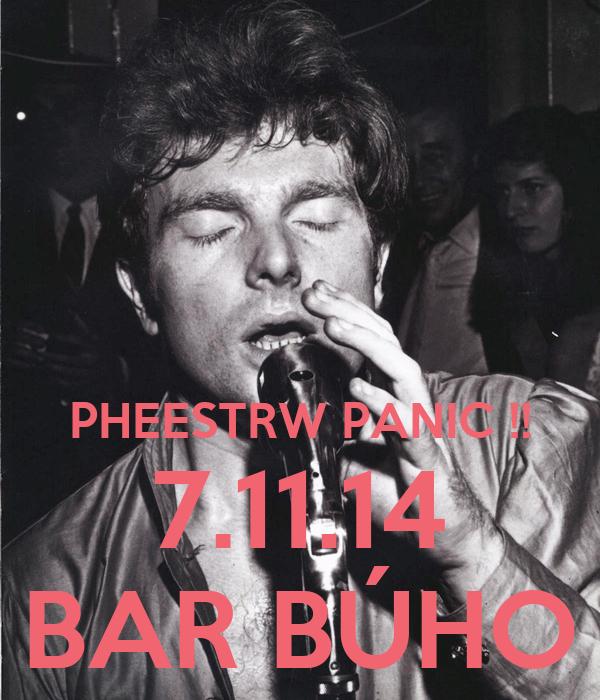 PHEESTRW PANIC !! 7.11.14 BAR BÚHO
