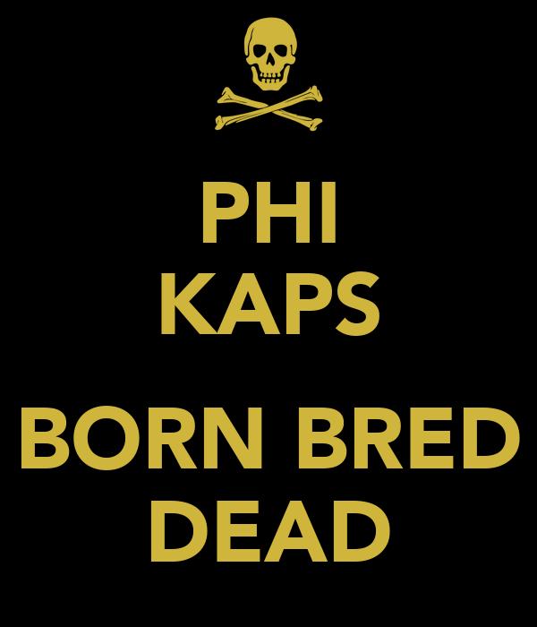 PHI KAPS  BORN BRED DEAD