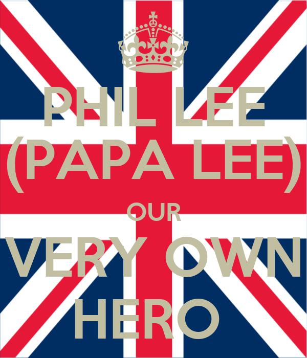 PHIL LEE (PAPA LEE) OUR VERY OWN HERO