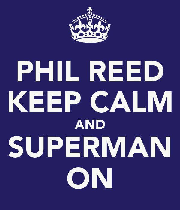 PHIL REED KEEP CALM AND SUPERMAN ON