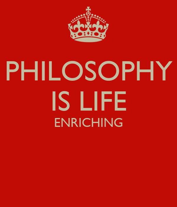 PHILOSOPHY IS LIFE ENRICHING