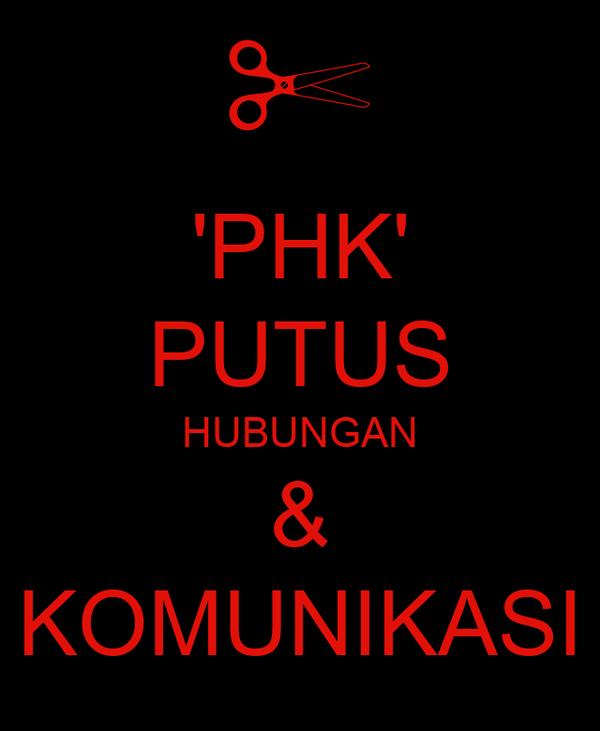 'PHK' PUTUS HUBUNGAN & KOMUNIKASI
