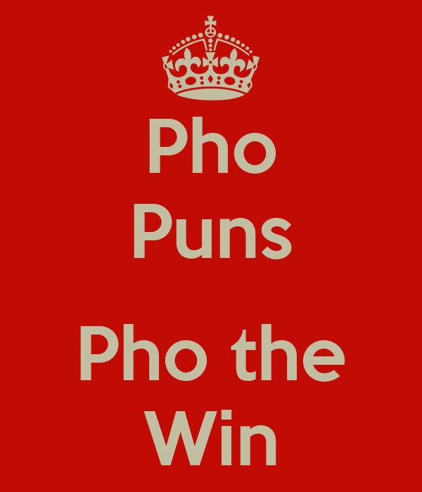 Pho Puns  Pho the Win