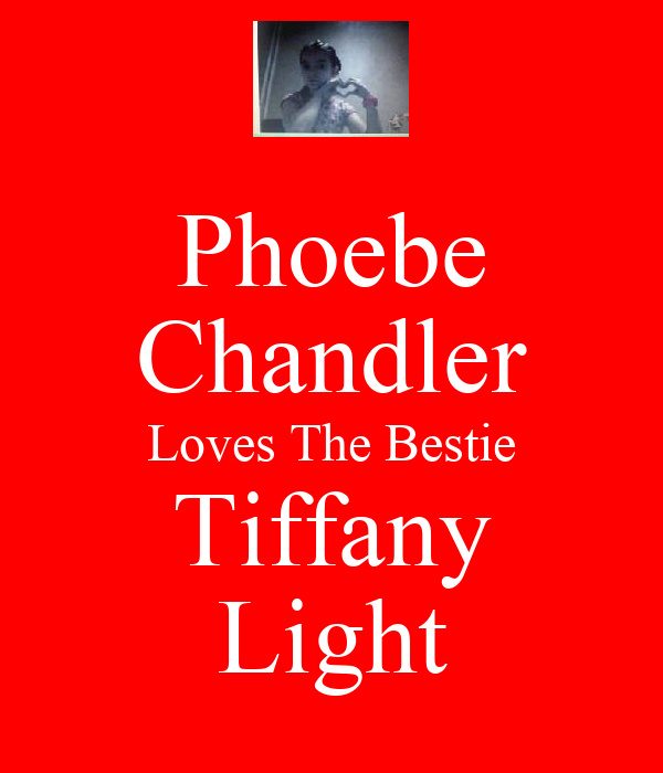 Phoebe Chandler Loves The Bestie Tiffany Light