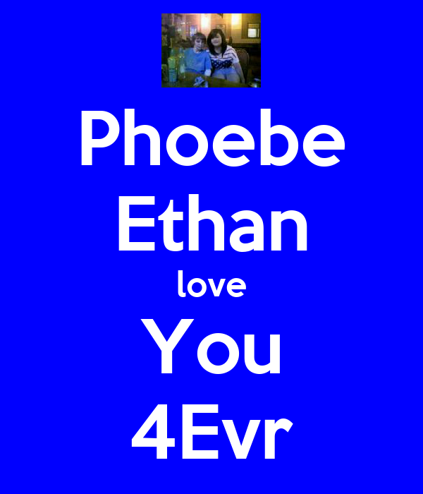 Phoebe Ethan love You 4Evr
