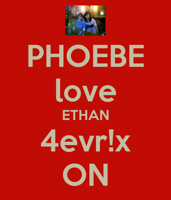 PHOEBE love ETHAN 4evr!x ON