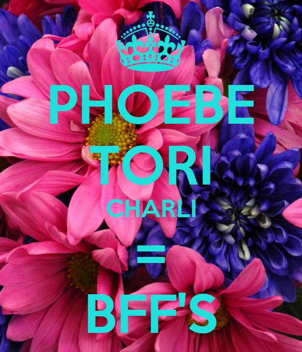 PHOEBE TORI CHARLI = BFF'S