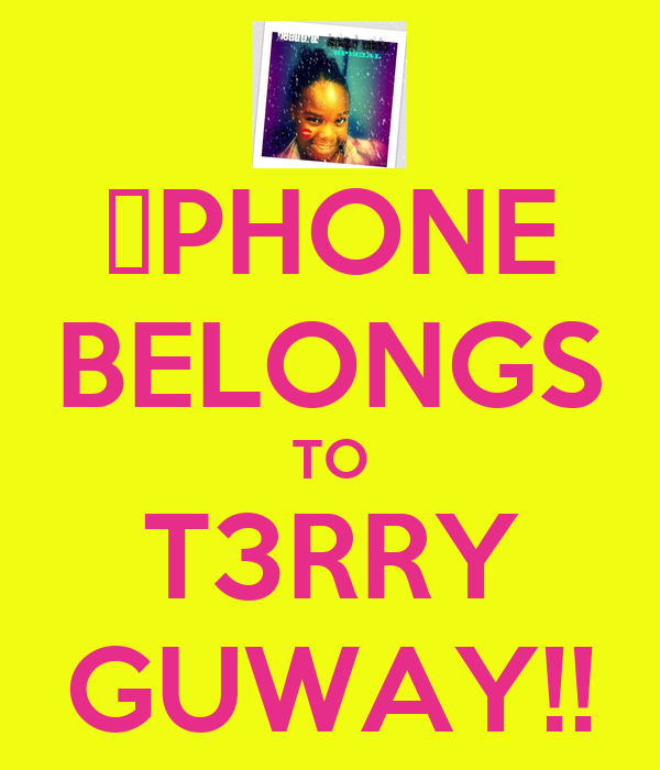 ✷PHONE BELONGS TO T3RRY GUWAY!!