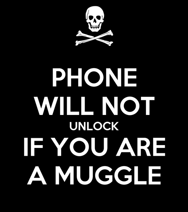 PHONE WILL NOT UNLOCK IF YOU ARE A MUGGLE