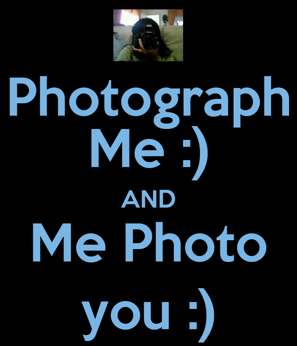 Photograph Me :) AND Me Photo you :)