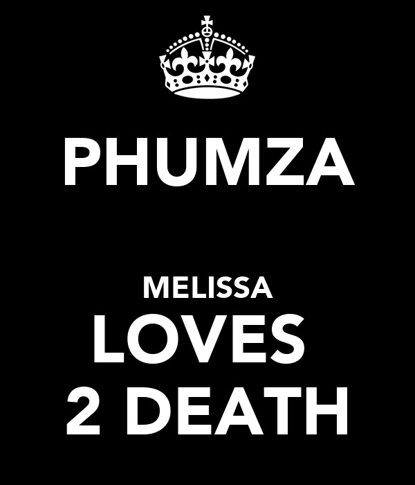 PHUMZA    MELISSA LOVES  2 DEATH