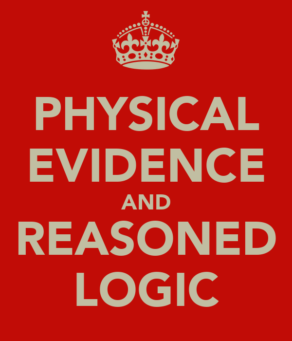 PHYSICAL EVIDENCE AND REASONED LOGIC
