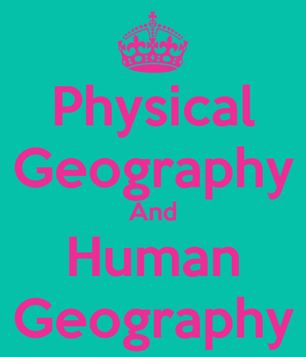 Physical Geography And Human Geography