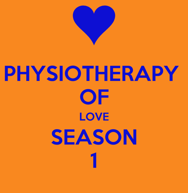 PHYSIOTHERAPY  OF LOVE SEASON 1