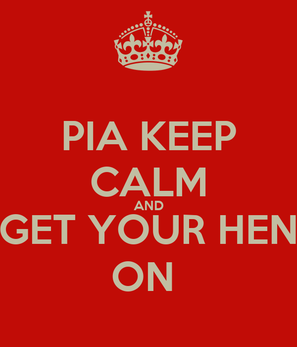 PIA KEEP CALM AND GET YOUR HEN ON