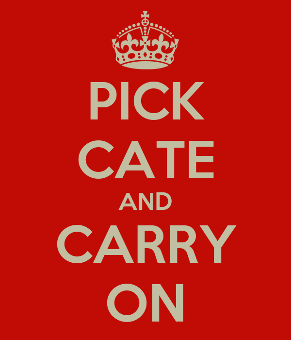 PICK CATE AND CARRY ON