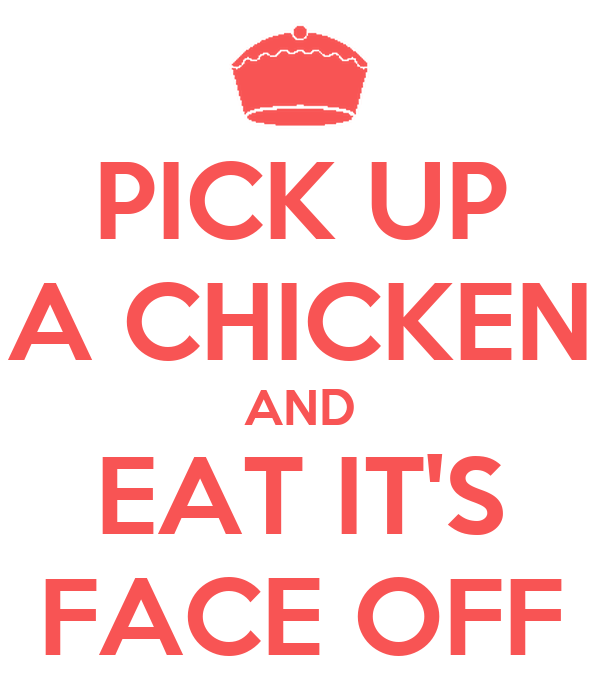 PICK UP A CHICKEN AND EAT IT'S FACE OFF