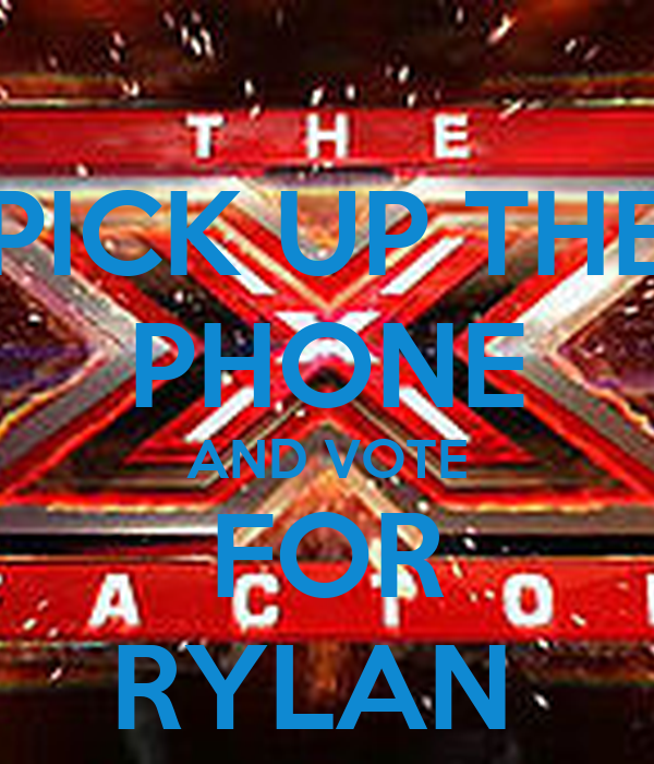 PICK UP THE PHONE AND VOTE FOR RYLAN