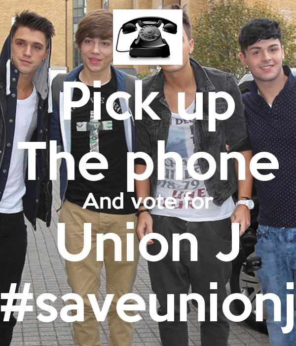Pick up The phone And vote for Union J #saveunionj