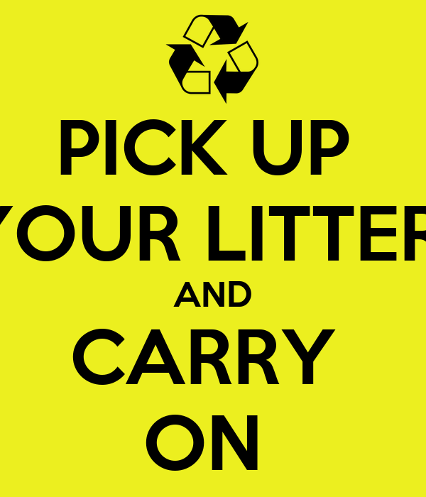 PICK UP  YOUR LITTER  AND CARRY  ON