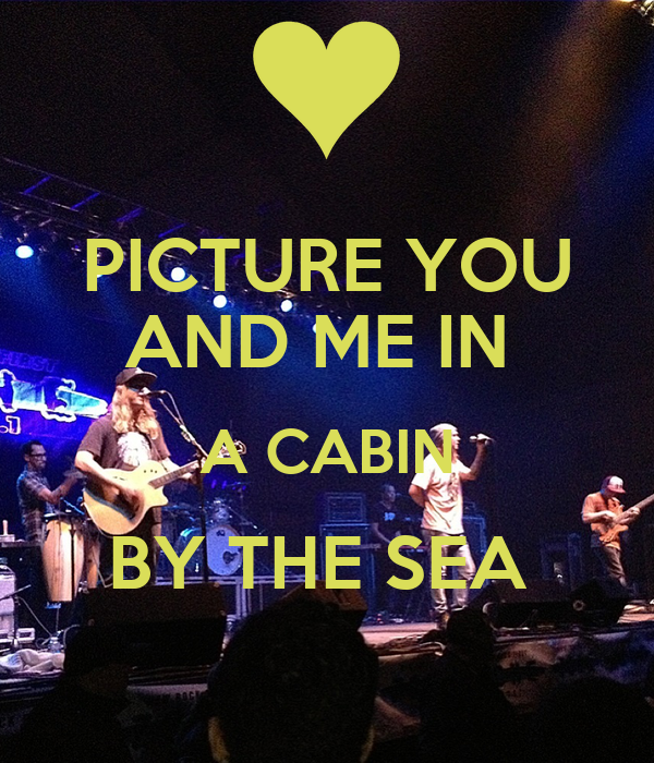 Picture you and me in a cabin by the sea poster for Cabin by the sea